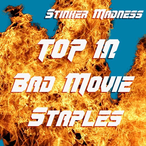 Top 10 Bad Movie Staples We All Love
